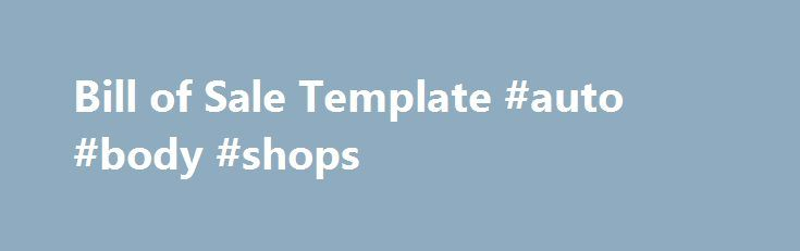 Bill of Sale Template #auto #body #shops    italyremmont - legal bill of sale template