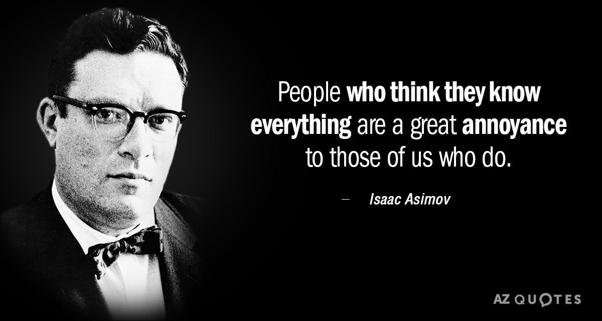 Isaac Asimov Quote People Who Think They Know Everything Are A Great Annoyance Isaac Asimov Samuel Johnson Quote Isaac Asimov Quotes