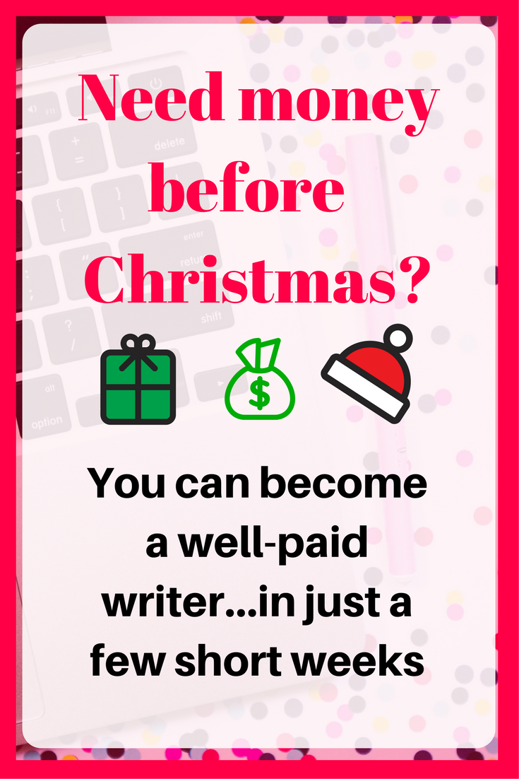 need money before christmas yes you can become a well paid  yes you can become a well paid writer