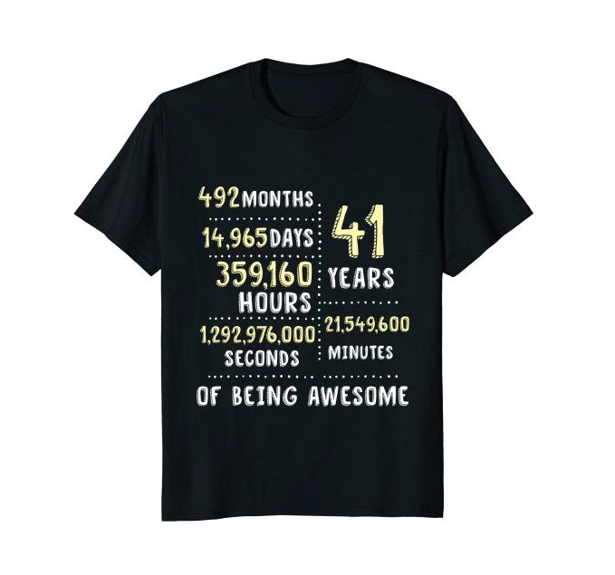 41st Birthday Gift T Shirt B Day 41 Year Old Being Awesome