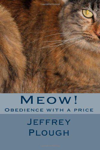 Meow!: Obedience with a Price, http://www.amazon.com/dp/0989924904/ref=cm_sw_r_pi_awd_VYensb138VBKZ