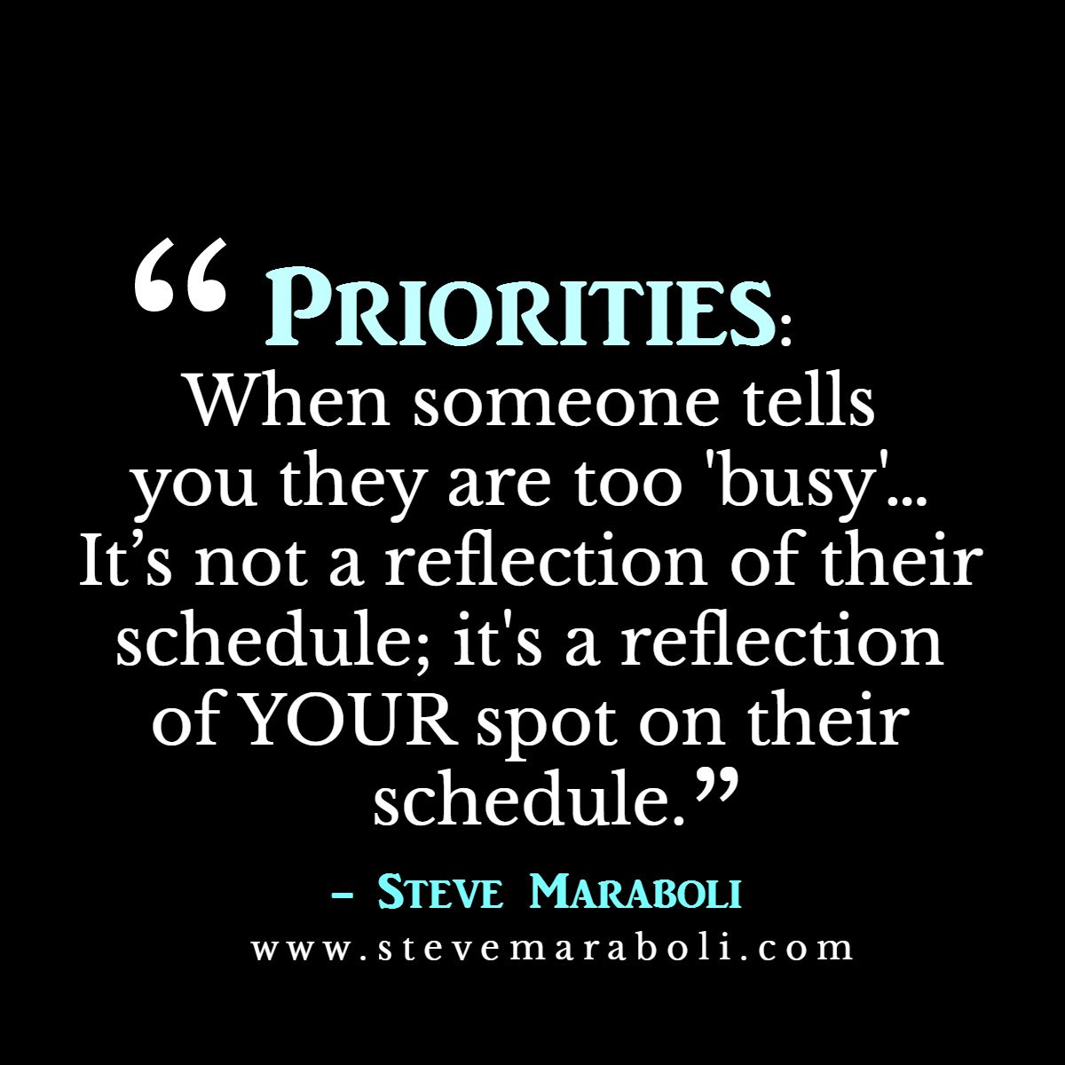 Priorities When Soemone Tells You They Are Too Busy It S Not A Reflection Of Their Schedule It S A Refl Priorities Quotes Words Quotes Friendship Quotes