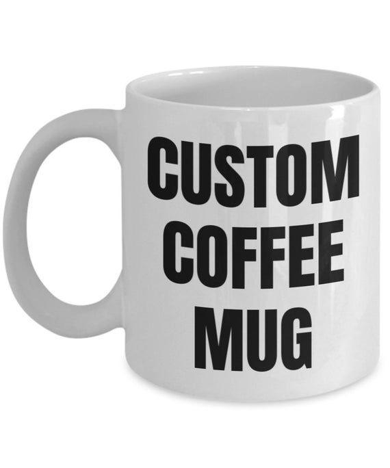 Custom Mug, Personalized Mug, Customized Mug, Design your Own, Personal Design, Custom Quote Mug, Custom Coffee Mug, Custom Gift, Gift #custommugs