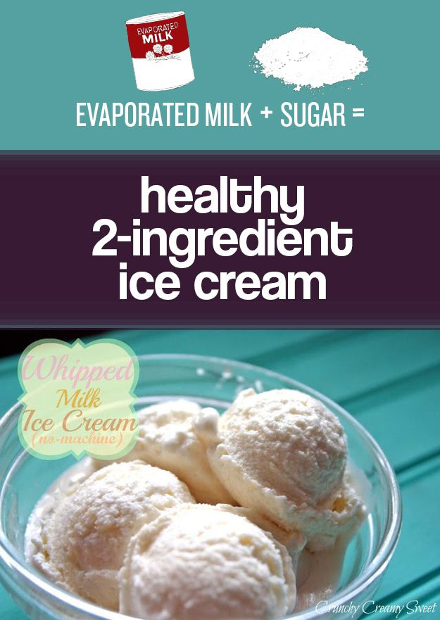 You Can Whip And Freeze Evaporated Milk To Make Healthy Two Ingredient Ice Cream Food Ways To Eat Healthy Real Food Recipes