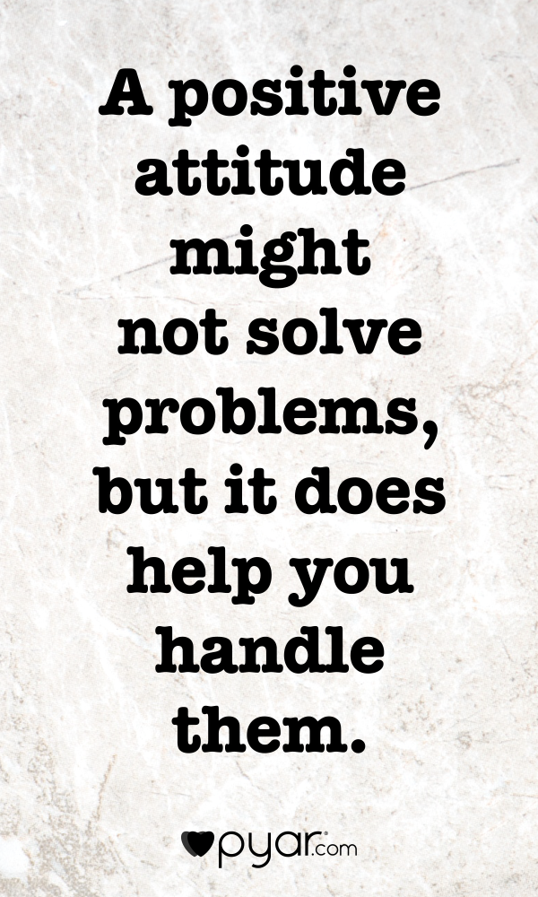 A Positive Attitude Might Not Solve Problems But It Does Help You Handle Them Pyar Love Positivity Problem Quotes Fake Friend Quotes Friends Quotes
