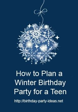 Do Not Let Winter Ruin Your Teenagers Birthday If He Or She Does Like The Season Their Can Be A Huge Drag Here Are Some Fun Ideas To