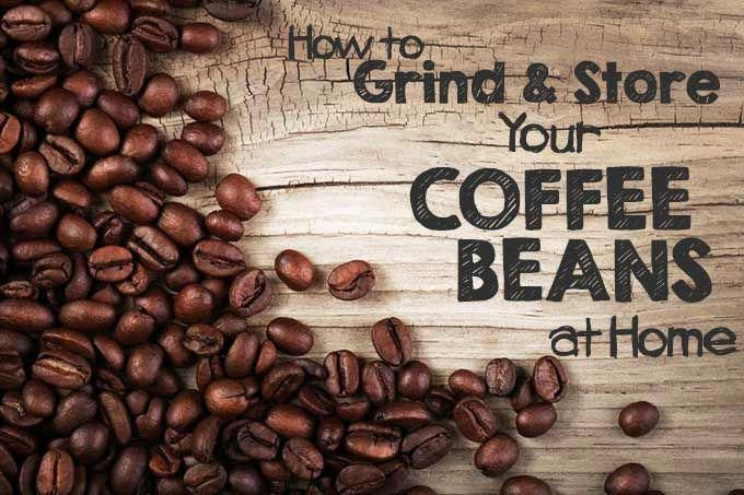 How to Grind and Store Your Coffee Beans at Home | กาแฟ, ร้าน