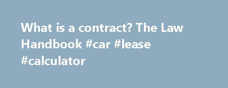 What is a contract? The Law Handbook #car #lease #calculator   - legal agreements between two parties