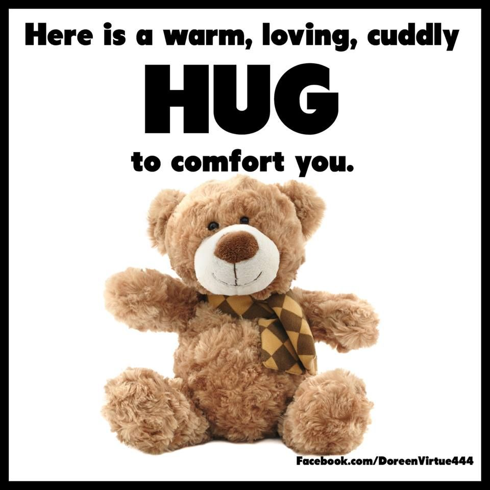 Here's A Warm Loving Cuddly Hug To Comfort You