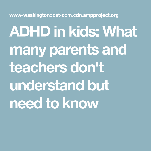 Adhd In Kids What Many Parents And >> Adhd In Kids What Many Parents And Teachers Don T Understand But