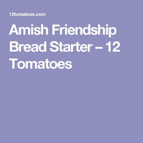 Amish Friendship Bread Starter 12 Tomatoes Amish Friendship