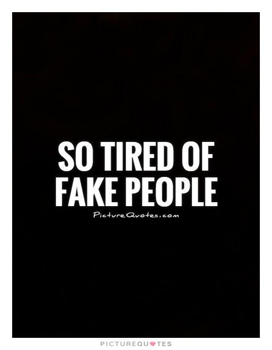 Tired Quotes Szukaj W Google Fake Quotes Fake People Quotes Fake People