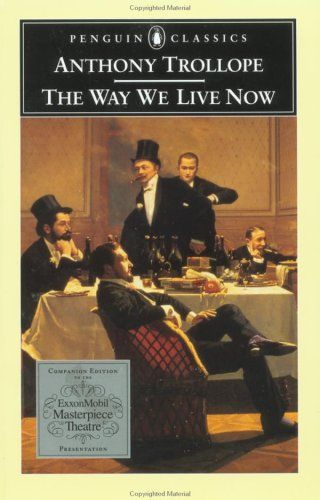 The Way We Live Now by Anthony Trollope. Wonderful book.
