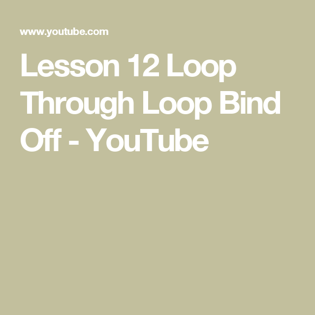 Lesson 12 Loop Through Loop Bind Off - YouTube