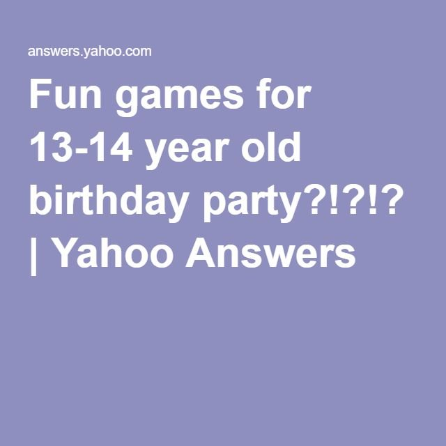 Fun Games For 13-14 Year Old Birthday Party?!?!?