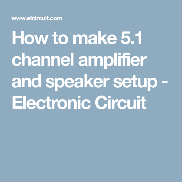 How to make 5.1 channel amplifier and speaker setup - Electronic ...