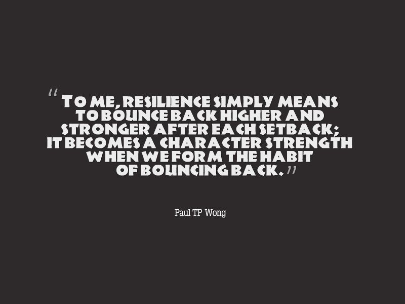 To Me Resilience Simply Means To Bounce Back Higher And Stronger
