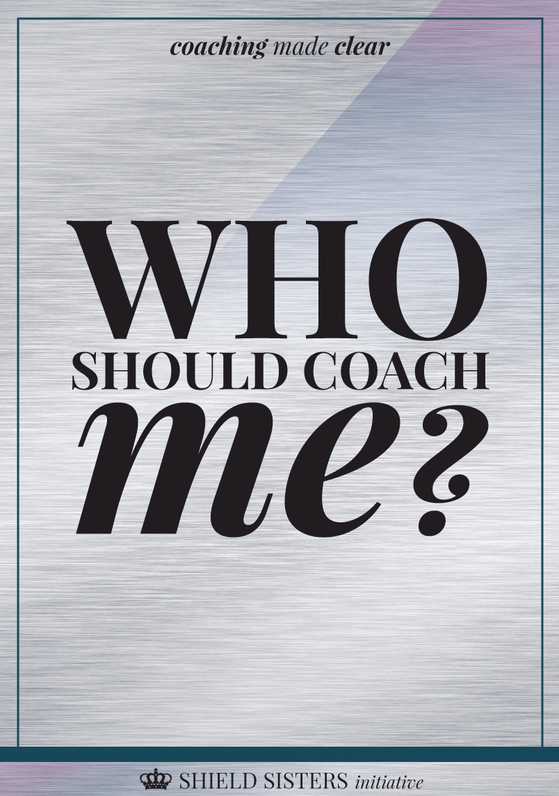 Who Should Coach Me Shield Sisters Initiative Coach Me Online Business Marketing Start Online Business