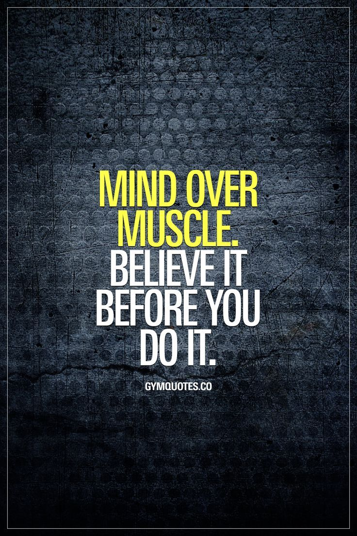 Mind over muscle. Believe it before you do it -  - #mind #Muscle