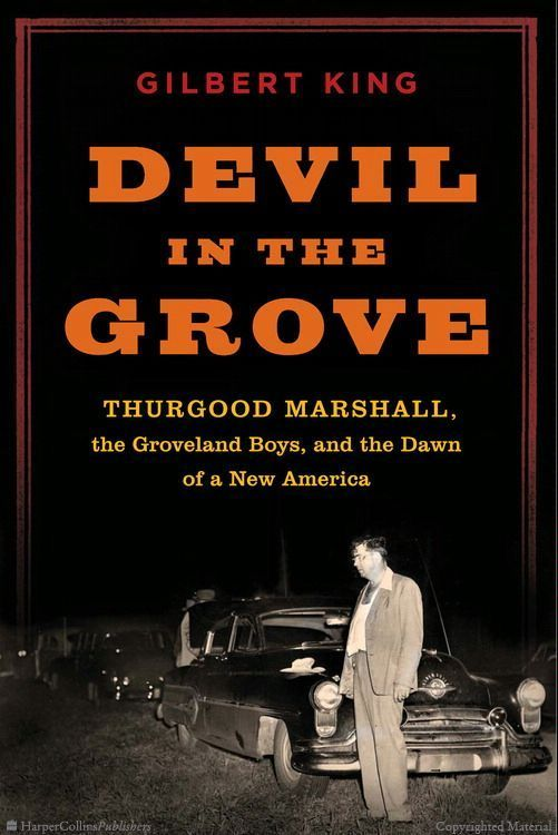 """Devil in the Grove: Thurgood Marshall, the Groveland Boys, and the Dawn of a New America by Gilbert King.   """"This deeply researched work grips the reader like a Grisham novel as it unravels the intricacies of the Florida legal system, a state that had more KKK members and more lynchings than any other during this era. (LJ 2/1/12)"""""""