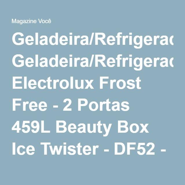 Geladeira/Refrigerador Electrolux Frost Free - 2 Portas 459L Beauty Box Ice Twister - DF52 - Magazine Gatapreta