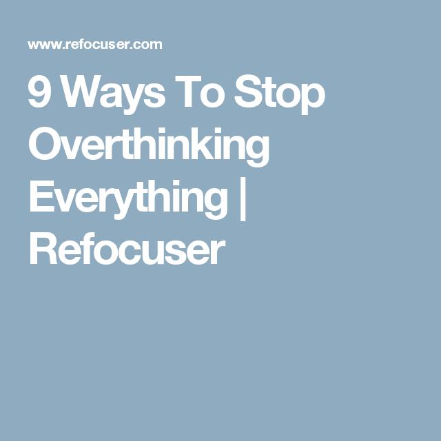9 Ways To Stop Overthinking Everything   Refocuser