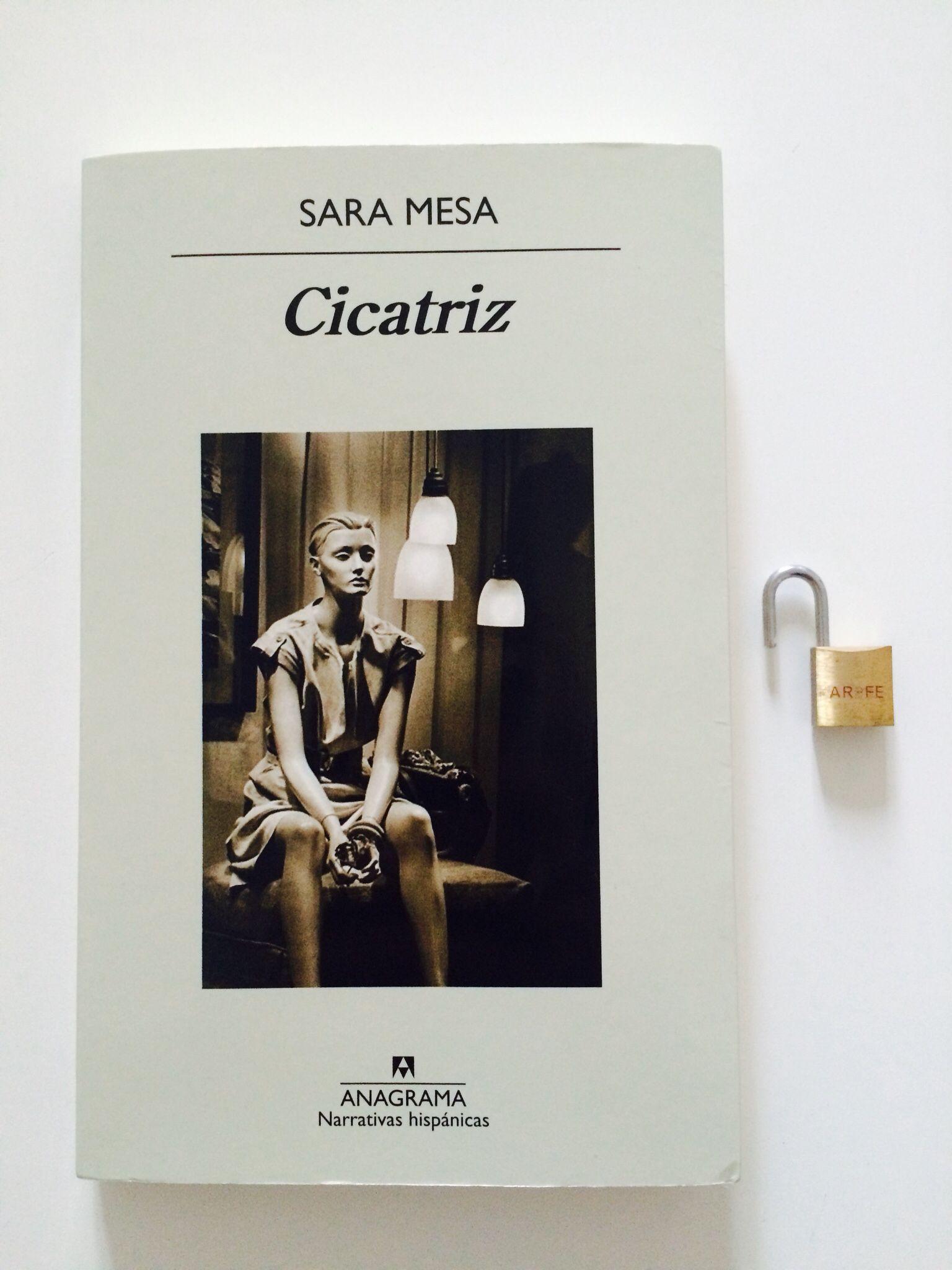 «Cicatriz», Sara Mesa. Una historia turbadora. Una distorsión amorosa. Me ha entusiasmado el tono.