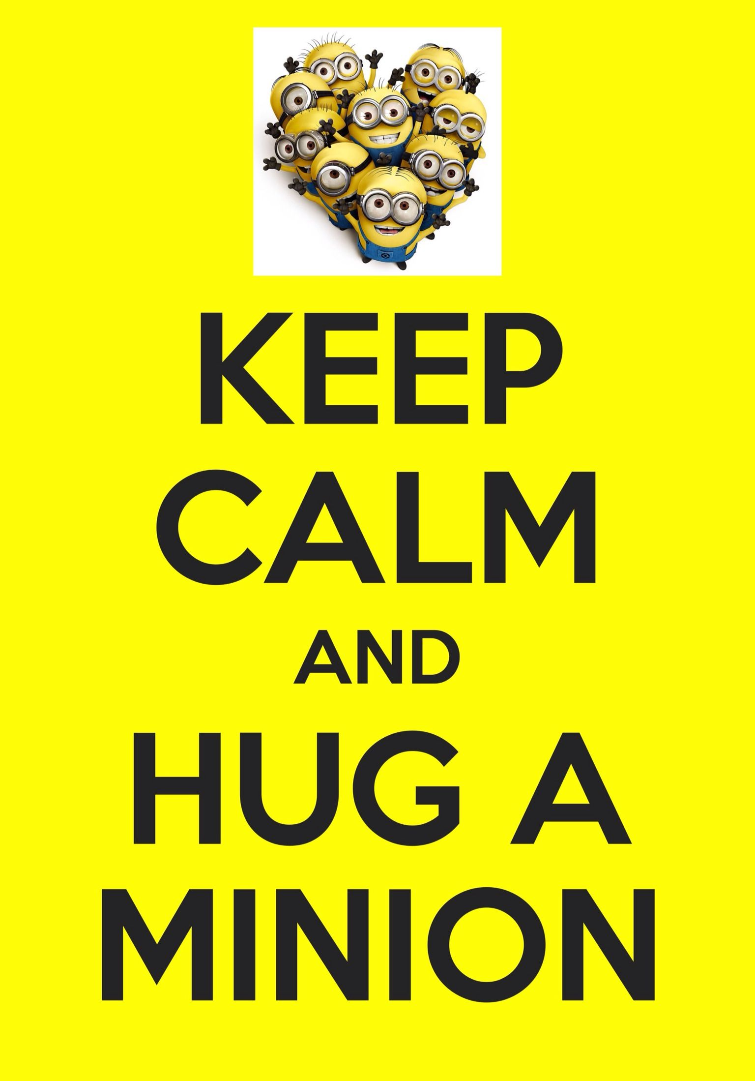 Keep Calm And Hug A Minion