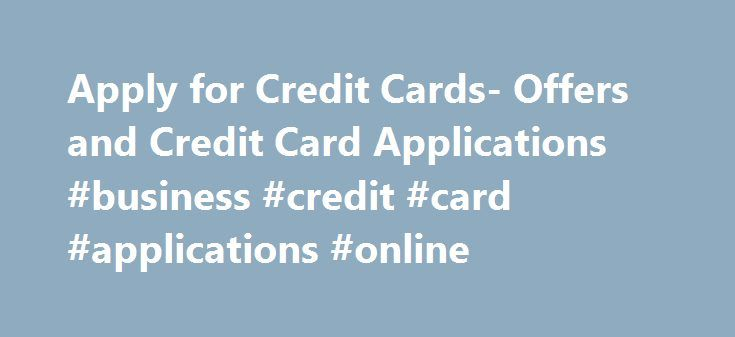 Apply for credit cards offers and credit card applications apply for credit cards offers and credit card applications business credit card reheart Choice Image