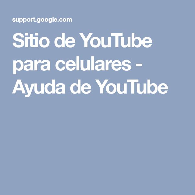 Sitio De Youtube Para Celulares Ayuda De Youtube Youtube Foto Para Wasap Imagenes Para Estados