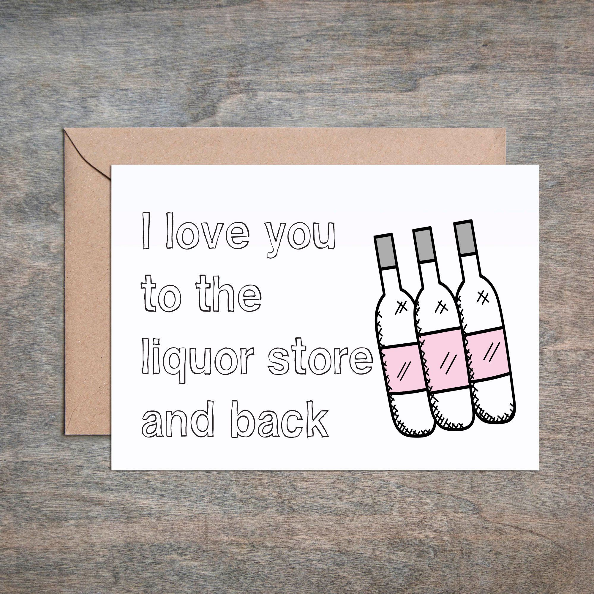 I Love You To The Liquor Store And Back Card Funny Vd Ideas