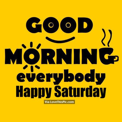 Saturday Morning Good Morning Everybody Happy Saturday Pictures Photos And Images Saturday Quotes Saturday Quotes Funny Good Morning Happy Saturday