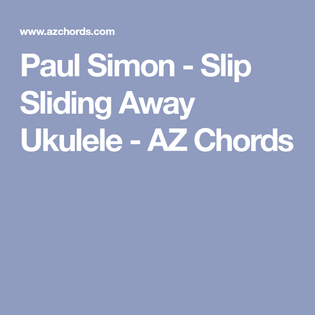 Paul Simon Slip Sliding Away Ukulele Az Chords Ukulele