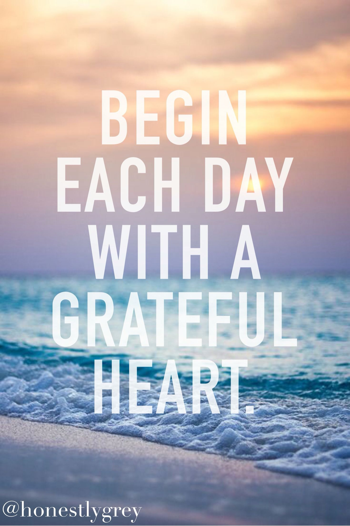 Captivating Begin Each Day With A Grateful Heart. Via @honestlygrey On Instagram