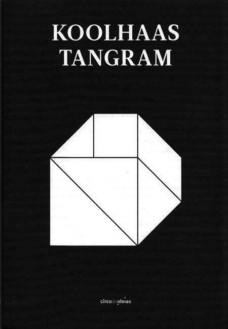 Koolhaas Tangram / Pedro Baía (ed.).-- Porto : Circo de ideias, 2014.