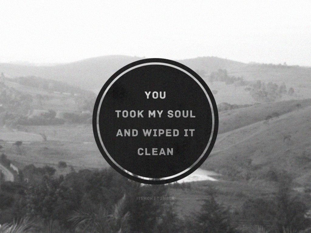 You Took My Soul And Wiped It Clean Favorite Lyrics Cool Words