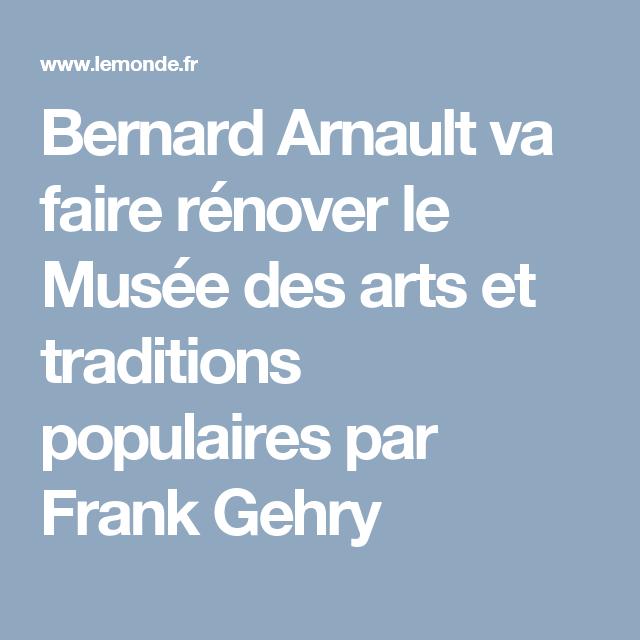 Bernard Arnault va faire rénover le Musée des arts et traditions populaires par Frank Gehry