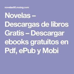 Novelas Descargas De Libros Gratis Descargar Ebooks Gratuitos En Pdf Epub Y Mobi Blogs Para Descargar Libros Como Descargar Libros Gratis Bajar Libros Pdf
