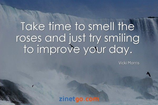Take time to smell the roses and just try smiling to improve your day. #zinetgo: #quotesoftheday #morningquotes #motivationalquotes #quotes #dailyquotes #quotesdaily #quotesoftheday #quotestags #quotesonlife