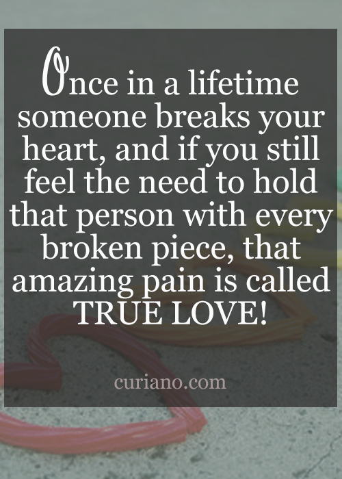 Once In A Lifetime Someone Breaks Your Heart And If You Still Feel