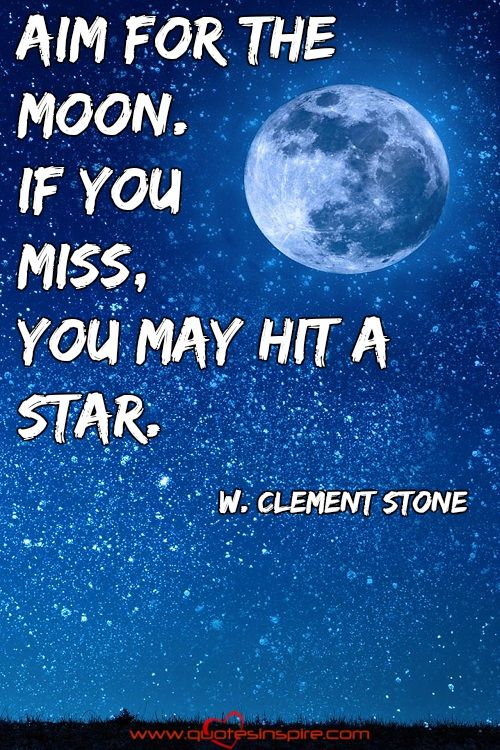 Aim For The Moon If You Miss You May Hit A Star W Clement Stone