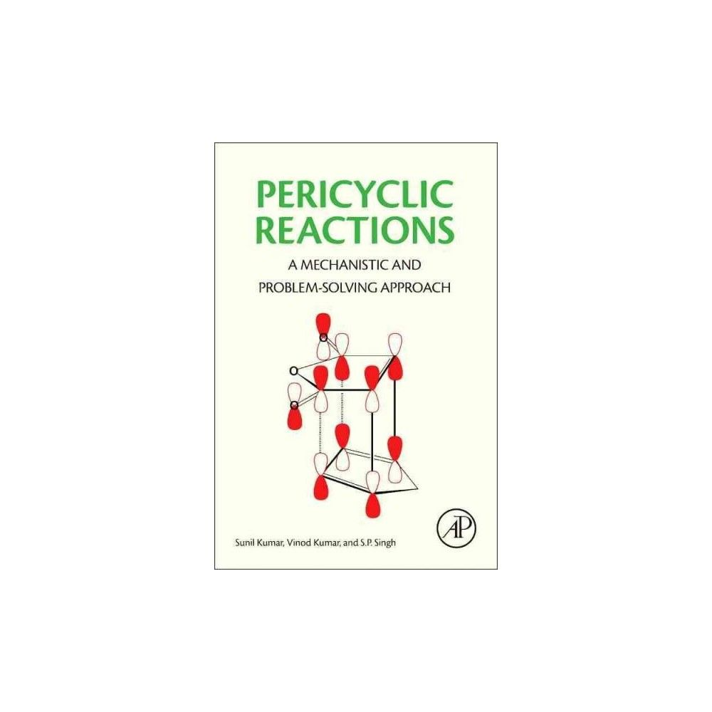 Pericyclic Reactions : A Mechanistic and Problem-solving Approach (Paperback) (Sunil Kumar & Vinod Kumar