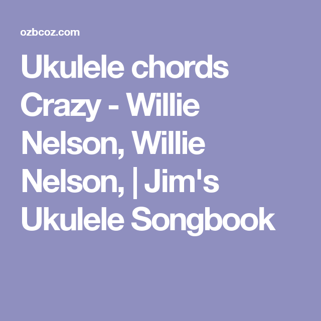 Awesome Crazy Willie Nelson Chords Sketch - Chord Sites - creation ...