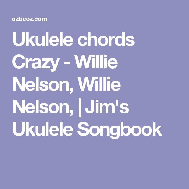 Ukulele Chords Crazy Willie Nelson Willie Nelson Jims Ukulele
