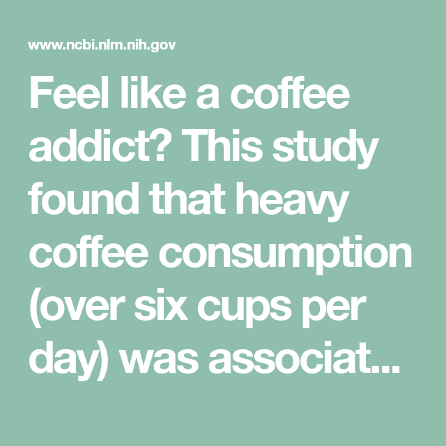 Feel Like A Coffee Addict This Study Found That Heavy Coffee Consumption Over Six Cups Per Day Was Associat Cardiovascular Disease Cardiovascular Metabolism