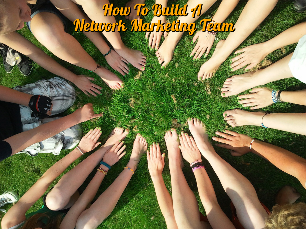 How To Build A Network Marketing Team