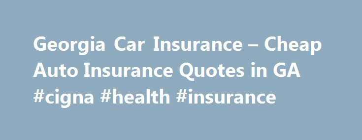 Cigna Health Insurance Quotes Fair Georgia Car Insurance  Cheap Auto Insurance Quotes In Ga Cigna