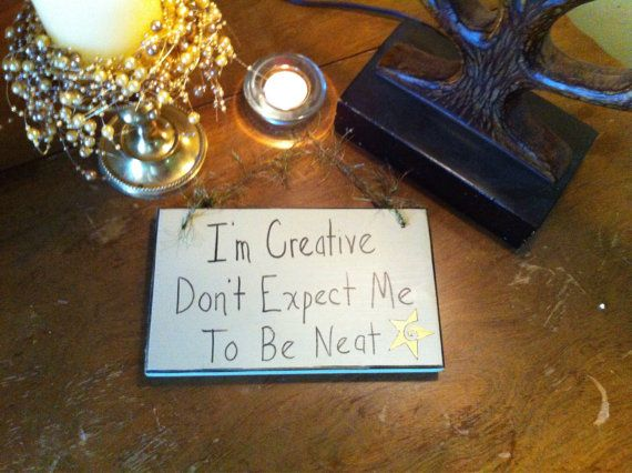 I'm creative dont expect me to be neat by WizardlySneezes on Etsy