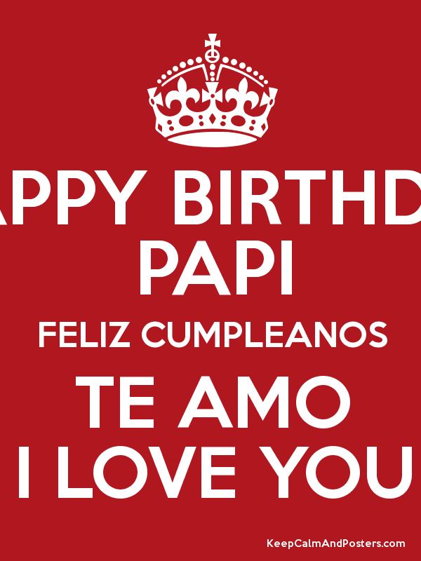 Lyric cumpleaños feliz lyrics : HAPPY BIRTHDAY PAPI FELIZ CUMPLEANOS TE AMO I LOVE YOU - Keep Calm ...