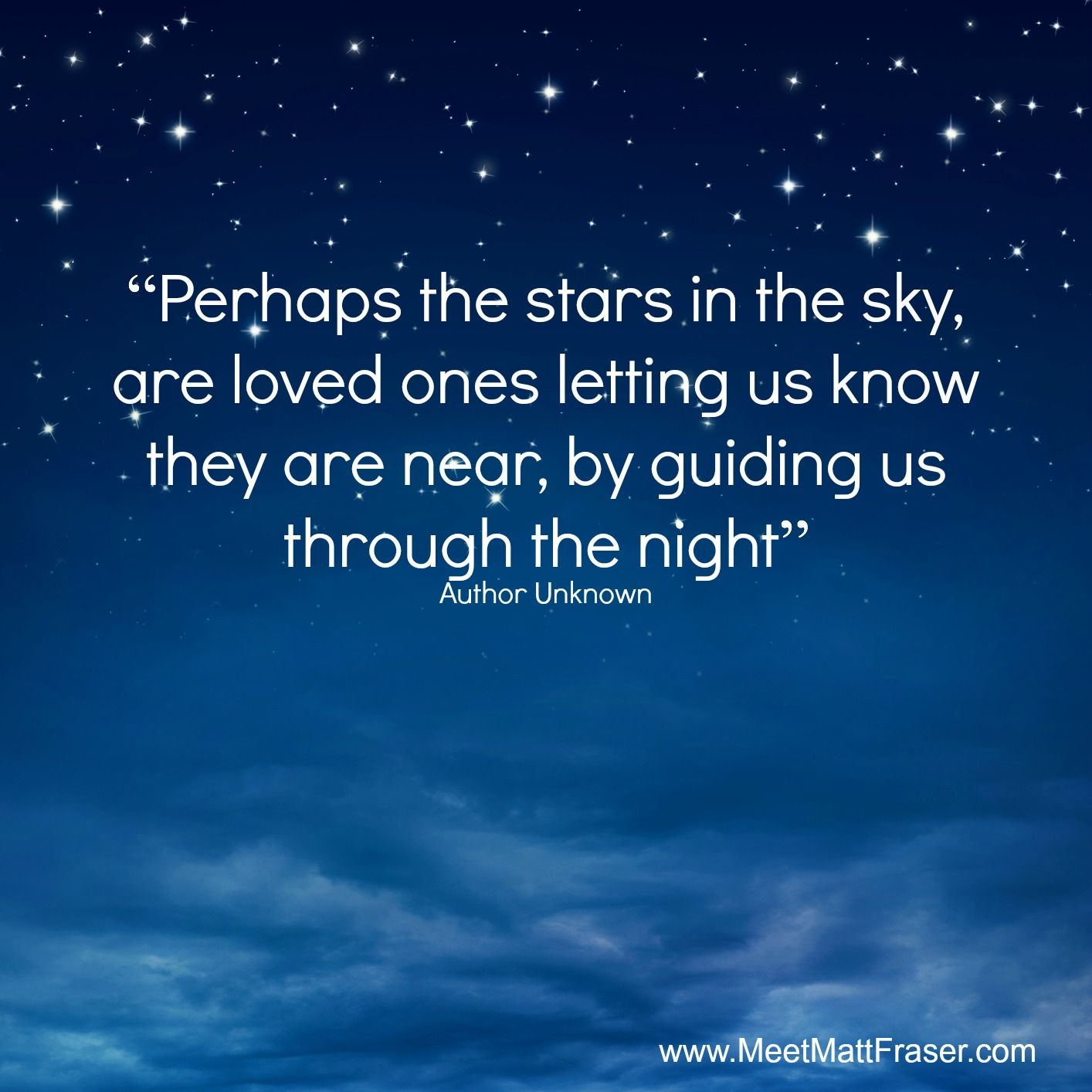 """Perhaps The Stars In The Sky, Are Loved Ones Letting Us"